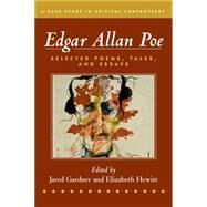 Edgar Allan Poe Selected Poetry, Tales, and Essays, Authoritative Texts with Essays on Three Critical Controversies by Poe, Edgar Allan; Gardner, Jared; Hewitt, Elizabeth, 9781457629327
