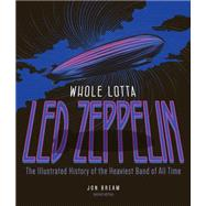 Whole Lotta Led Zeppelin by Bream, Jon; Alford, Robert (CON); Auringer, Charles (CON); Burroughs, William S. (CON); Cartwright, Garth (CON), 9780760349328