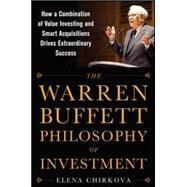 The Warren Buffett Philosophy of Investment: How a Combination of Value Investing and Smart Acquisitions Drives Extraordinary Success by Chirkova, Elena, 9780071819329