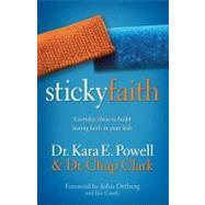 Sticky Faith: Everyday Ideas to Build Lasting Faith in Your Kids by Powell, Kara E., Dr.; Clark, Chap, 9780310329329