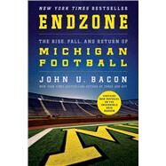 Endzone The Rise, Fall, and Return of Michigan Football by Bacon, John U., 9781250079329