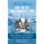 John Muir and the Ice That Started a Fire by Heacox, Kim, 9781493009329