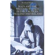 Maps and the Writing of Space in Early Modern England and Ireland by Klein, Bernhard, 9780333779330