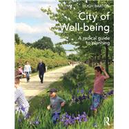City of Well-being: A radical guide to planning by Barton; Hugh, 9780415639330
