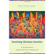 Practicing Christian Doctrine by Jones, Beth Felker, 9780801049330