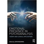 Emotional Presence in Psychoanalysis: Theory and Clinical Applications by Madonna; John, 9781138889330