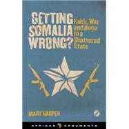 Getting Somalia Wrong? Faith, War and Hope in a Shattered State by Harper, Mary Jane, 9781842779330