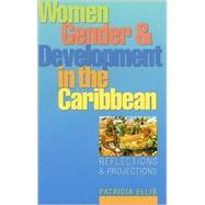 Women, Gender and Development in the Caribbean Reflections and Projections by Ellis, Patricia, 9781856499330