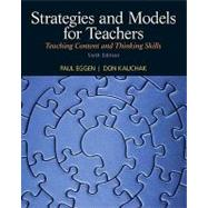 Strategies and Models for Teachers Teaching Content and Thinking Skills by Eggen, Paul; Kauchak, Don, 9780132179331
