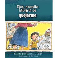 Dios, necesito hablarte de.quejarme by Leigh, Susan K.; Clark, Bill, 9780758649331