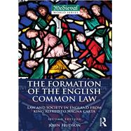 The Formation of the English Common Law: Law and Society in England from King Alfred to Magna Carta by Hudson; John, 9781138189331