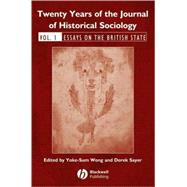 Twenty Years of the Journal of Historical Sociology Volume 1: Essays on the British State by Wong, Yoke-Sum; Sayer, Derek, 9781405179331
