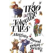 A Trio of Tolerable Tales by Atwood, Margaret; Petricic, Du?an, 9781554989331
