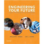 Engineering Your Future A Brief Introduction to Engineering by Oakes, William; Leone, Les, 9780190279332