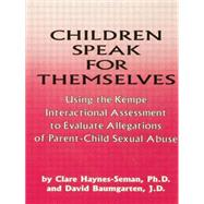 Children Speak For Themselves: Using The Kempe Interactional Assessment To Evaluate Allegations Of Parent- child sexual abuse by Haynes-Seman,Clare, 9781138869332