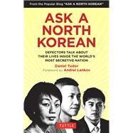 Ask a North Korean by Tudor, Daniel; Lankov, Andrei; Jae, Elizabeth; Han, Nara; Cho, Ashley, 9780804849333