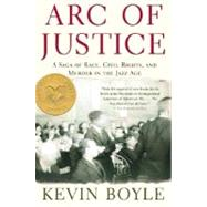 Arc of Justice A Saga of Race, Civil Rights, and Murder in the Jazz Age by Boyle, Kevin, 9780805079333