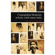 Cosmopolitan Modernity in Early 20th-Century India by Mohanty; Sachidananda, 9781138859333