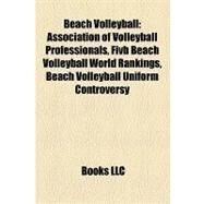 Beach Volleyball : Association of Volleyball Professionals, Fivb Beach Volleyball World Rankings, Beach Volleyball Uniform Controversy by , 9781156989333