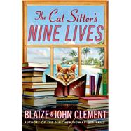 The Cat Sitter's Nine Lives A Mystery by Clement, Blaize; Clement, John, 9781250009333