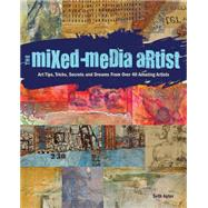 The Mixed Media Artist: Art Tips, Tricks, Secrets and Dreams from over 40 Amazing Artists by Apter, Seth, 9781440329333