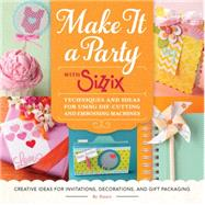 Make It a Party With Sizzix by Sizzix, 9781589239333