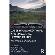 Cases in Organizational and Managerial Communication: Stretching Boundaries by Fyke; Jeremy, 9780415839334