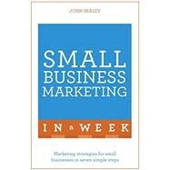 Small Business Marketing in a Week: Teach Yourself by Sealey, John, 9781473609334