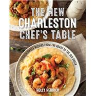 The New Charleston Chef's Table Extraordinary Recipes From the Heart of the Old South by Herrick, Holly, 9781493029334