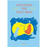 Diogenes the Dog-man by Marchand, Yan; Sorel, Vincent; Street, Anna, 9783037349335