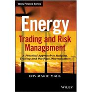 Energy Trading and Risk Management A Practical Approach to Hedging, Trading and Portfolio Diversification by Mack, Iris Marie, 9781118339336