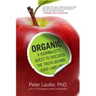 Organic: A Journalist's Quest to Discover the Truth Behind Food Labeling by Laufer, Peter, 9781493009336