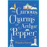 The Curious Charms of Arthur Pepper by Patrick, Phaedra, 9780778319337