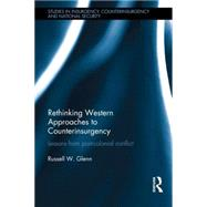 Rethinking Western Approaches to Counterinsurgency: Lessons From Post-Colonial Conflict by Glenn; Russell W., 9781138819337