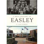 A Brief History of Easley by Stewart, R. Chad, 9781467119337