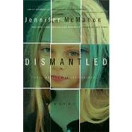 Dismantled: A Novel by McMahon, Jennifer, 9780061689338