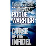 Rogue Warrior: Curse of the Infidel by Marcinko, Richard; DeFelice, Jim, 9780765369338