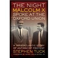The Night Malcolm X Spoke at the Oxford Union: A Transatlantic Story of Antiracist Protest by Tuck, Stephen; Gates, Henry Louis, 9780520279339