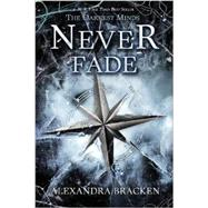 Never Fade (A Darkest Minds Novel) by Bracken, Alexandra, 9781423159339