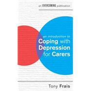 An Introduction to Coping With Depression for Carers by Frais, Tony, 9781472119339