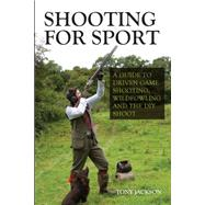 Shooting for Sport: A Guide to Driven Game Shooting, Wildfowling and the Diy Shoot by Jackson, Tony, 9781847979339