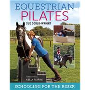 Equestrian Pilates Schooling for the Rider by Gould-Wright, Sue, 9781908809339