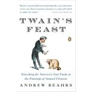 Twain's Feast : Searching for America's Lost Foods in the Footsteps of Samuel Clemens by Beahrs, Andrew, 9780143119340