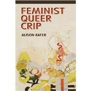 Feminist, Queer, Crip by Kafer, Alison, 9780253009340