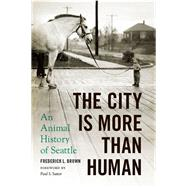 The City Is More Than Human by Brown, Frederick L.; Sutter, Paul S., 9780295999340