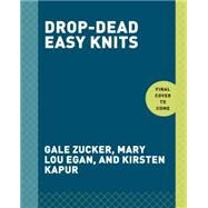 Drop-dead Easy Knits by Zucker, Gale; Egan, Mary Lou; Kapur, Kirsten, 9780553459340
