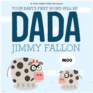 Your Baby's First Word Will Be Dada by Fallon, Jimmy; Ordóñez, Miguel, 9781250009340