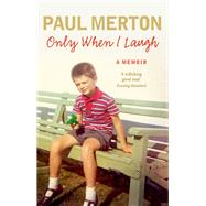 Only When I Laugh: My Autobiography by Merton, Paul, 9780091949341