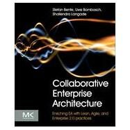 Collaborative Enterprise Architecture : Enriching EA with Lean, Agile, and Enterprise 2. 0 Practices by Bente, Stefan; Bombosch, Uwe; Langade, Shailendra, 9780124159341