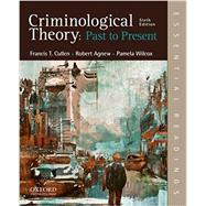 Criminological Theory: Past to Present Essential Readings by Cullen, Francis T.; Agnew, Robert; Wilcox, Pamela, 9780190639341